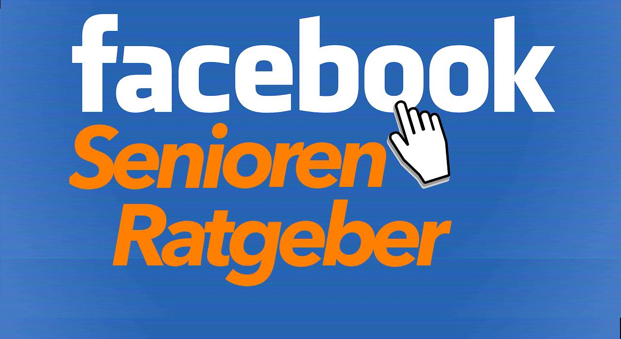 Facebook Senioren Ratgeber - Facebook Anleitung für Senioren und Rentner